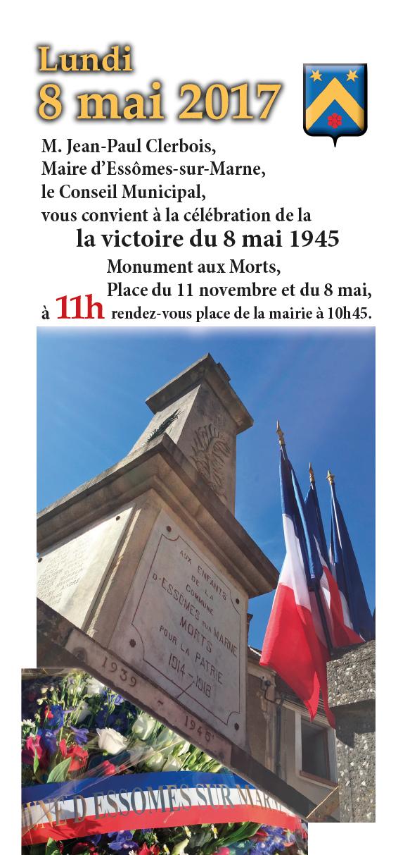M. Jean-Paul Clerbois, Maire d'Essômes-sur-Marne,le Conseil Municipal,vous convient à la célébration de lala victoire du 8 mai 1945 Lundi 8 mai 2017Monument aux Morts, Place du 11 novembre et du 8 mai, à 11h rendez-vous place de la mairie à 10h45.
